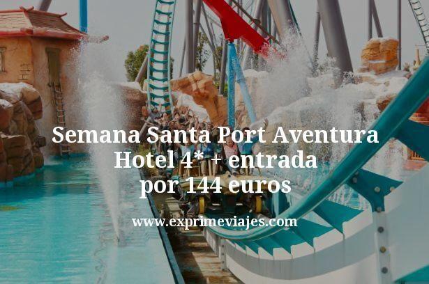 Semana Santa Port Aventura: 3 noches hotel 4* + entrada por 144euros
