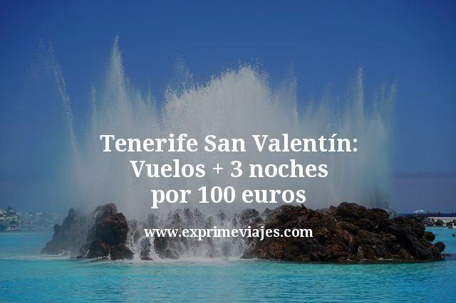 Tenerife San Valentín: Vuelos + 3 noches por 100euros