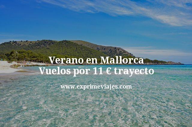 Verano en Mallorca: Vuelos por 11euros trayecto