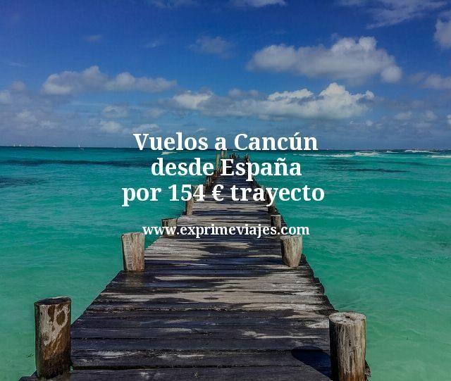 Vuelos a Cancún desde España por 154euros trayecto