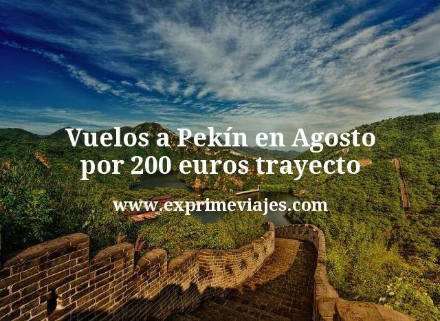 Vuelos a Pekín en Agosto por 200euros trayecto