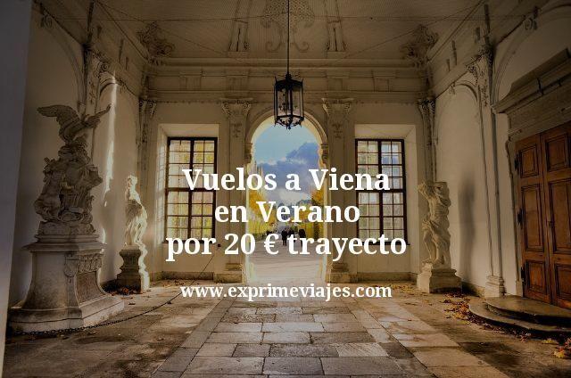 Vuelos a Viena en Verano por 20€ trayecto