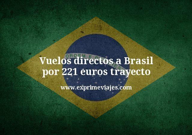 Vuelos directos a Brasil por 221euros trayecto