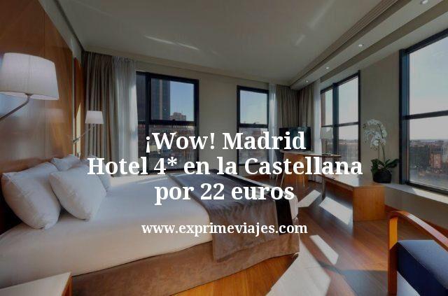 ¡Wow! Madrid: Hotel 4* en la Castellana por 22euros
