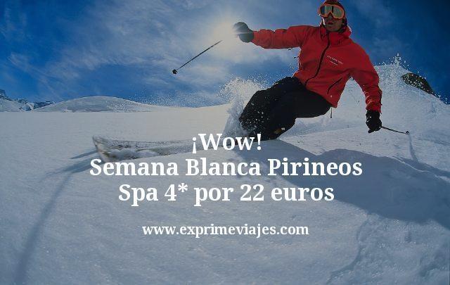 ¡Wow! Semana Blanca Pirineos: Spa 4* por 22euros