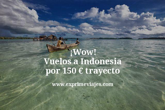 ¡Wow! Vuelos a Indonesia por 150euros trayecto