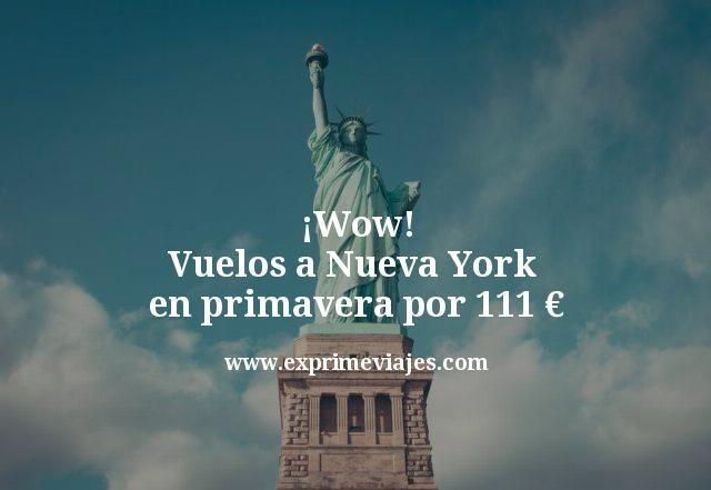 ¡Wow! Vuelos a Nueva York en primavera por 111euros