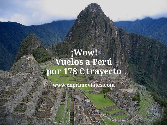 ¡Wow! Vuelos a Perú por 178euros trayecto