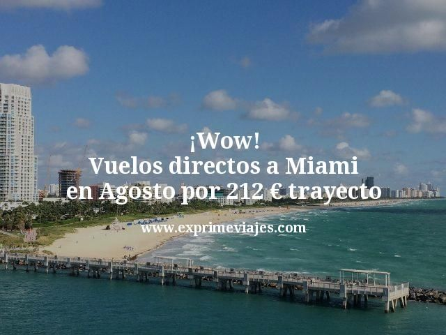 ¡Wow! Vuelos directos a Miami en Agosto por 212euros trayecto