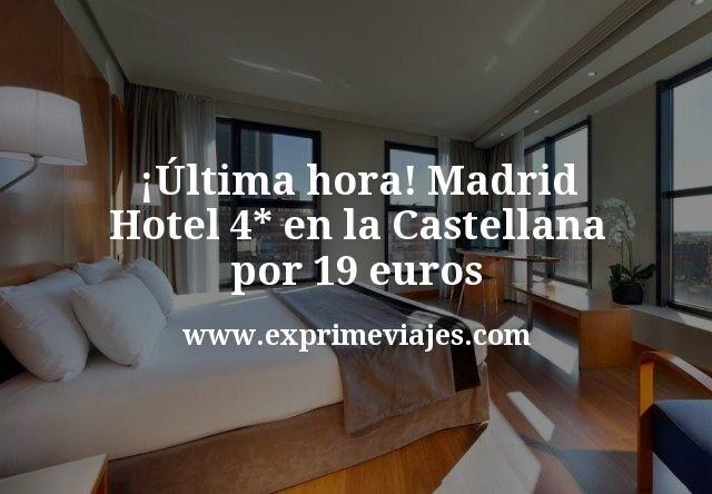 ¡Última hora! Madrid Hotel 4* en la Castellana por 19euros