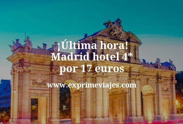 ¡Última hora! Madrid Hotel 4* por 17euros
