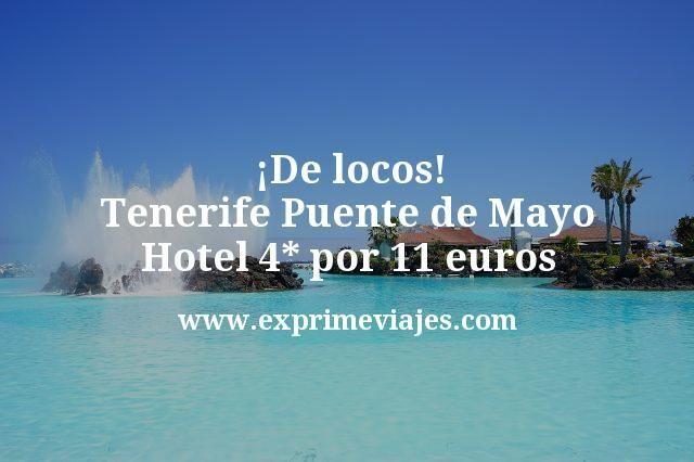 ¡De locos! Puente de Mayo Tenerife: Hotel 4* por 11euros