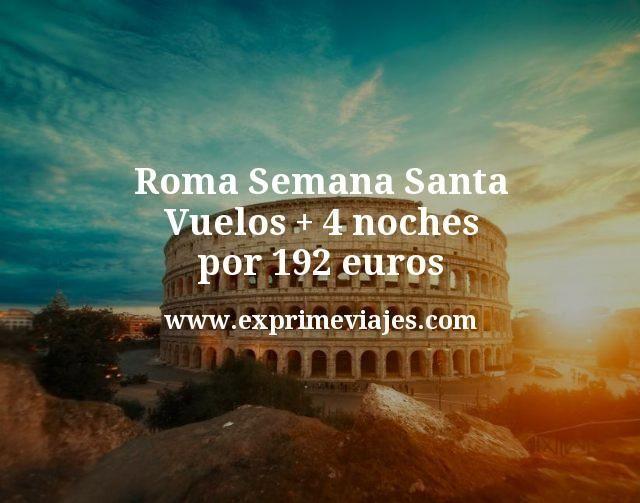 Roma Semana Santa: Vuelos + 4 noches por 192euros