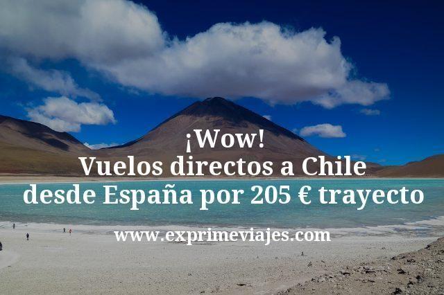 ¡Wow! Vuelos directos a Chile desde España por 205€ trayecto