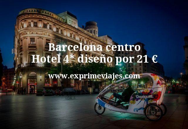 Barcelona centro: Hotel 4* diseño por 21euros