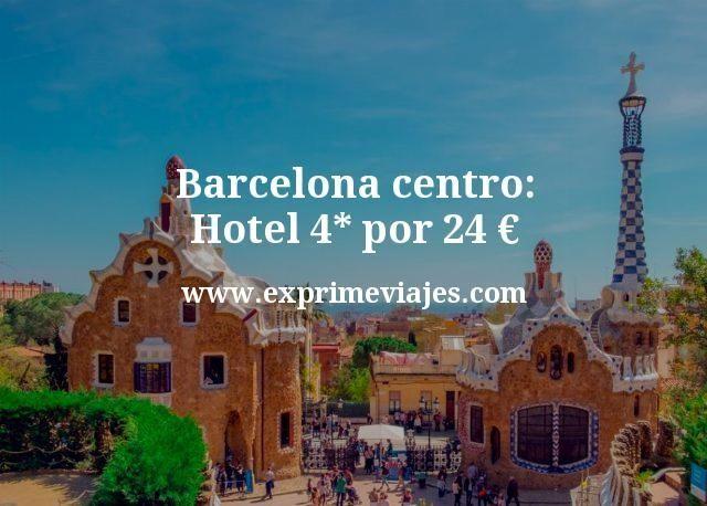Barcelona centro: Hotel 4* por 24euros