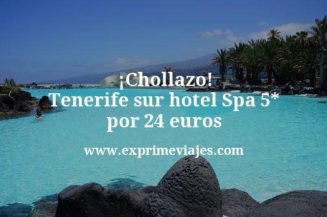 ¡Chollazo! Tenerife Sur: hotel spa 5* por 24euros