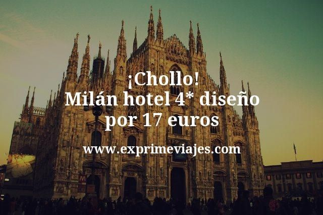 ¡Chollo! Milán: Hotel 4* diseño por 18euros