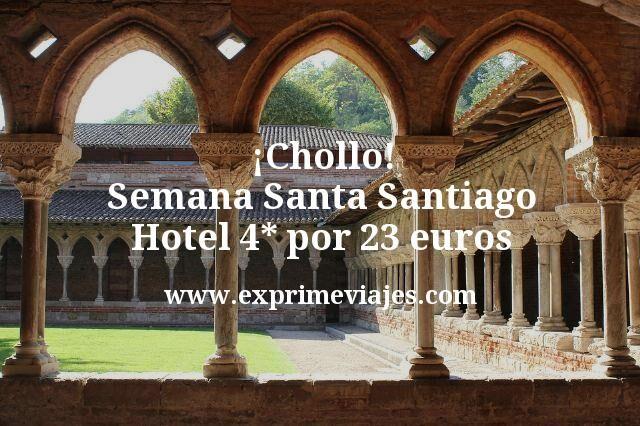 ¡Chollo! Semana Santa Santiago: Hotel 4* por 23euros