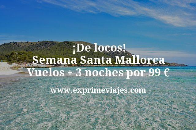¡De locos! Semana Santa Mallorca: Vuelos + 3 noches por 99€