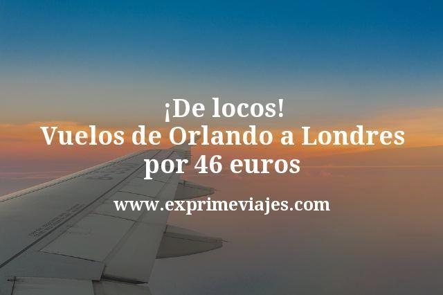 ¡De locos! Vuelos de Orlando a Londres por 46euros