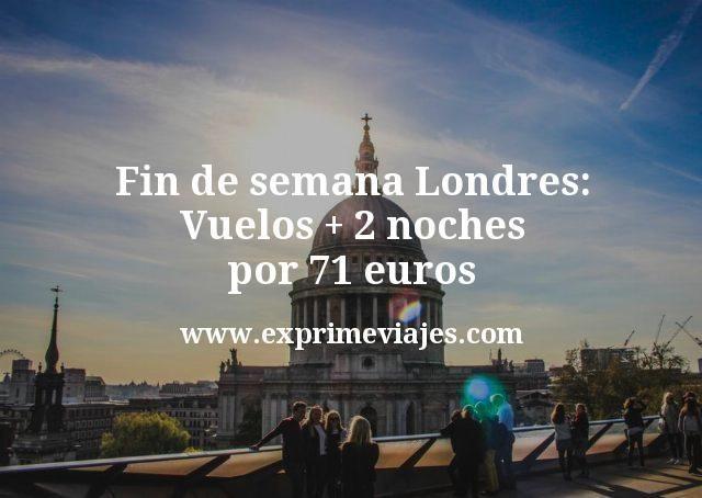 Fin de semana Londres: Vuelos + 2 noches por 71euros