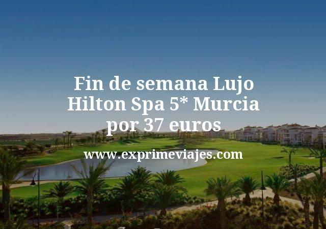 Fin de semana Lujo: Hilton Spa 5* Murcia por 37euros