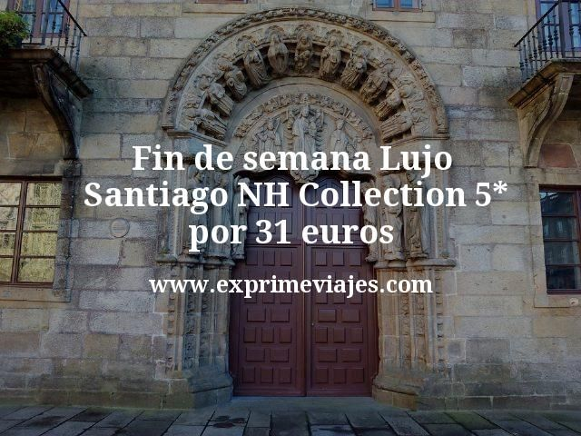 Fin de semana Lujo Santiago: NH Collection 5* por 31 €
