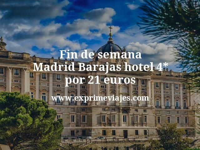 Fin de semana Madrid Barajas: Hotel 4* por 21euros