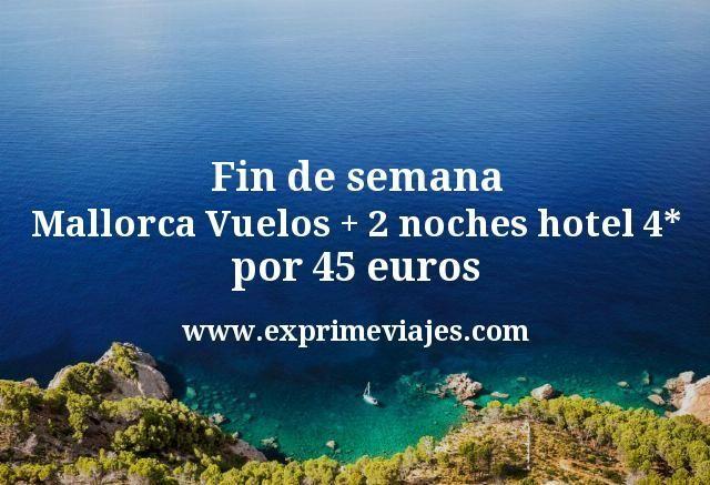 ¡De locos! Fin de semana Mallorca: vuelos + 2 noches hotel 4* por 45euros