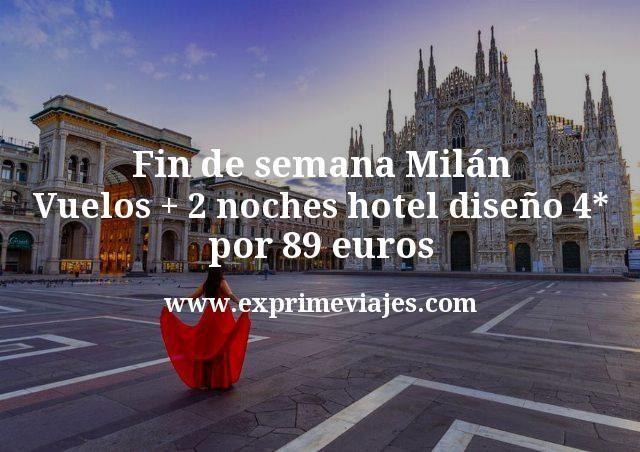 Fin de semana Milán: Vuelos + 2 noches hotel 4* diseño por 89€
