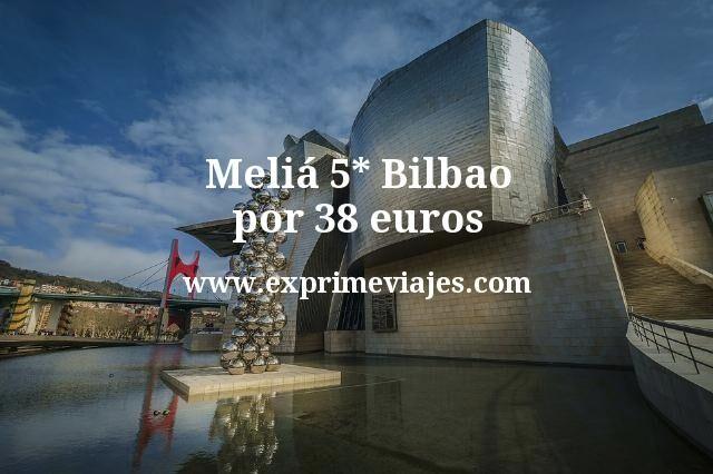 Meliá 5* Bilbao por 38euros