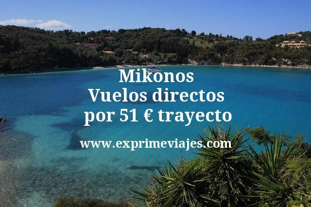 Mikonos: Vuelos directos por 51euros trayecto