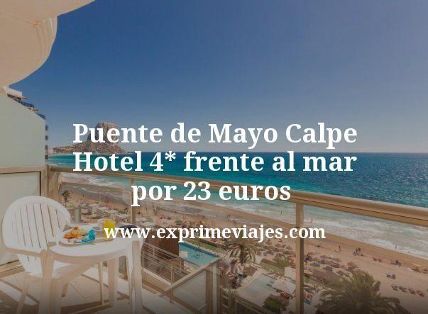 Puente de Mayo Calpe: Hotel 4* frente al mar por 23euros