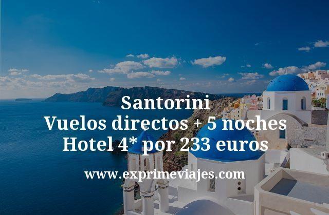 Santorini: Vuelos directos + 5 noches hotel 4* por 233euros