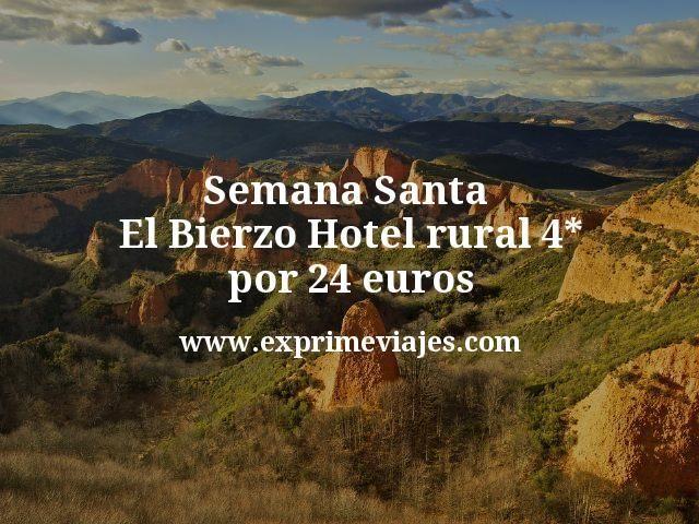 Semana Santa El Bierzo: Hotel rural 4* por 24euros