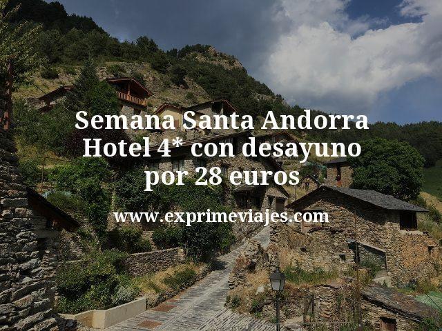¡Chollo! Semana Santa Andorra: Hotel 4* con desayuno por 28euros
