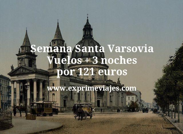 Semana Santa Varsovia: Vuelos + 3 noches por 121euros