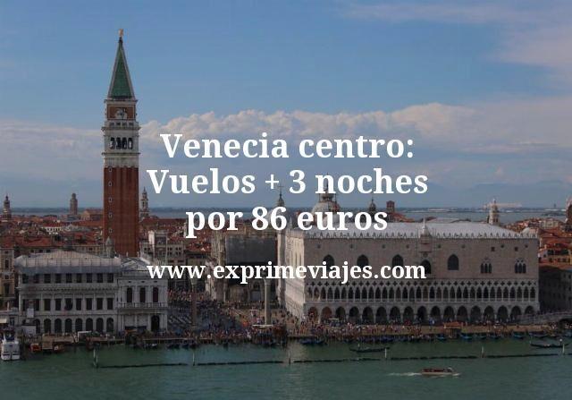 Venecia centro: Vuelos + 3 noches por 86euros