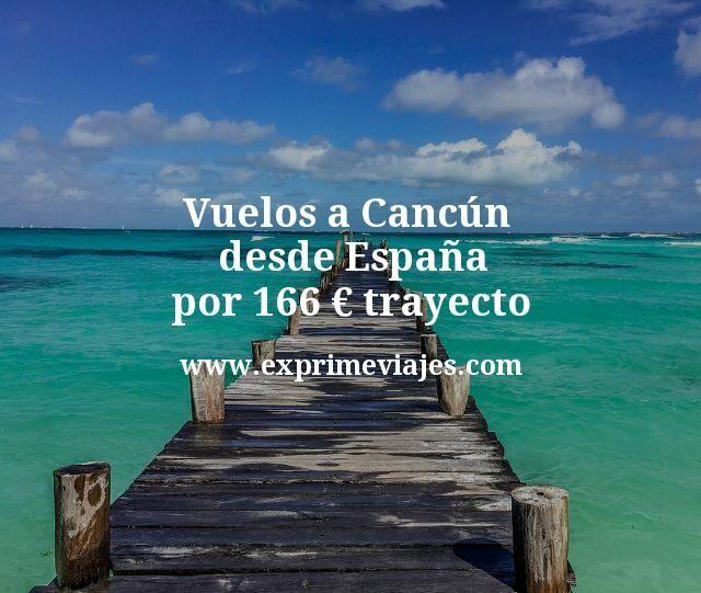 ¡Chollazo! Vuelos a Cancún desde España por 166€ trayecto