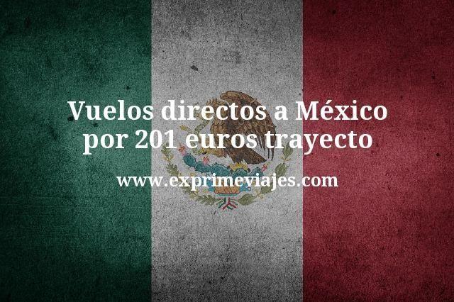 ¡Wow! Vuelos directos a México por 201euros trayecto
