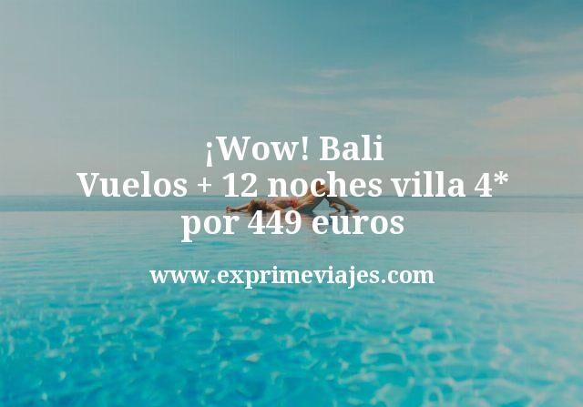 ¡Wow! Bali: Vuelos + 12 noches villa 4* por 449euros