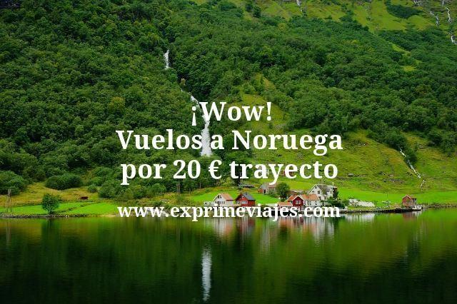 ¡Wow! Vuelos a Noruega por 20euros trayecto