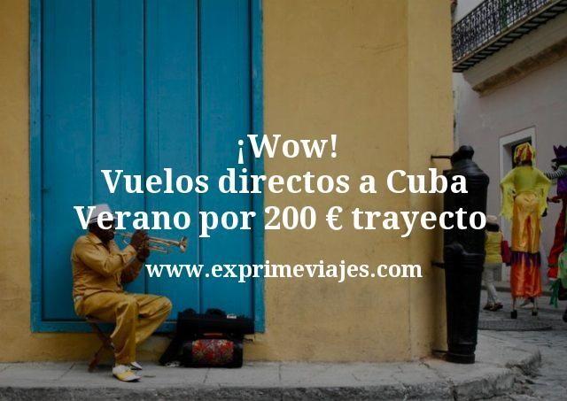 ¡Wow! Cuba: vuelos directos en Verano por 200€ trayecto
