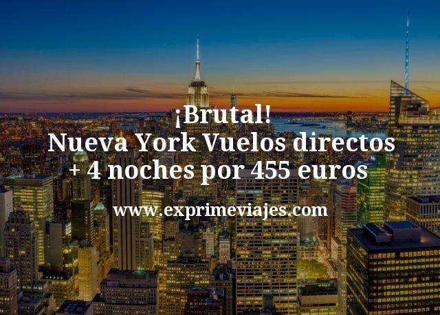 ¡Brutal! Nueva York: Vuelos directos + 4 noches por 455euros