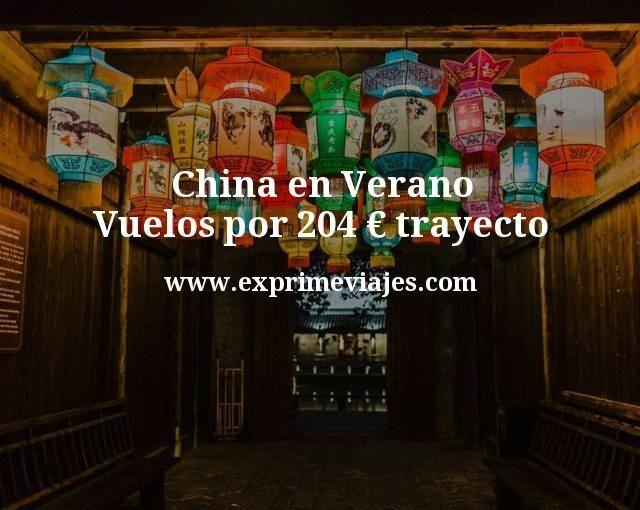 ¡Chollo! China en Verano: Vuelos por 204€ trayecto
