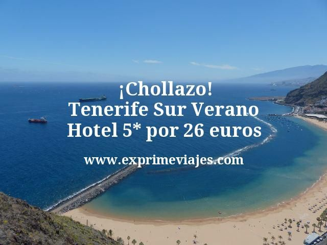 ¡Chollazo! Tenerife Sur Verano: Hotel 5* por 26euros