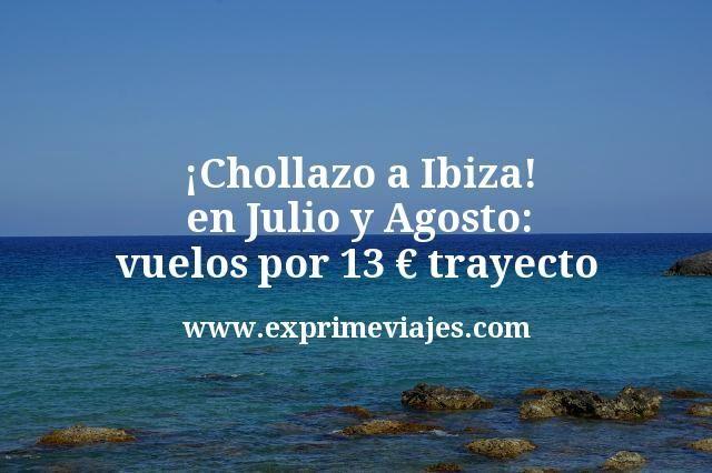 Julio y Agosto en Ibiza: vuelos por 13€ trayecto