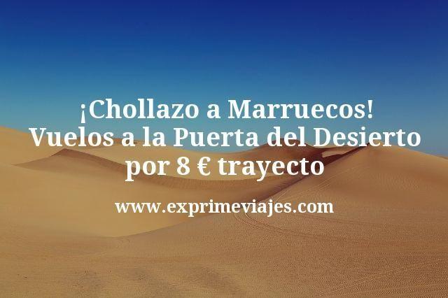 ¡Chollazo a Marruecos! Vuelos a la Puerta del Desierto por 8€ trayecto