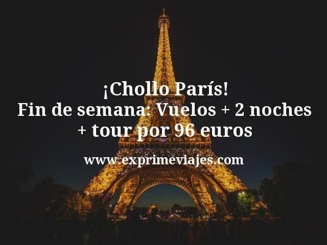 ¡Chollo Paris Fin de Semana! Vuelos + 2 noches por 96euros